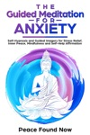 The Guided Meditation For Anxiety Self-Hypnosis And Guided Imagery For Stress Relief Inner Peace Mindfulness And Self-Help Affirmation