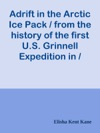 Adrift In The Arctic Ice Pack  From The History Of The First US Grinnell Expedition In  Search Of Sir John Franklin