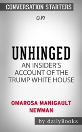 UNHINGED: AN INSIDERS ACCOUNT OF THE TRUMP WHITE HOUSE BY OMAROSA MANIGAULT NEWMAN: CONVERSATION STARTERS