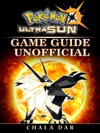 Pokemon Ultra Sun Game Guide Unofficial