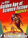 The 41st Golden Age Of Science Fiction MEGAPACK P Schuyler Miller Vol 1