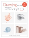 Drawing For The Absolute And Utter Beginner Revised