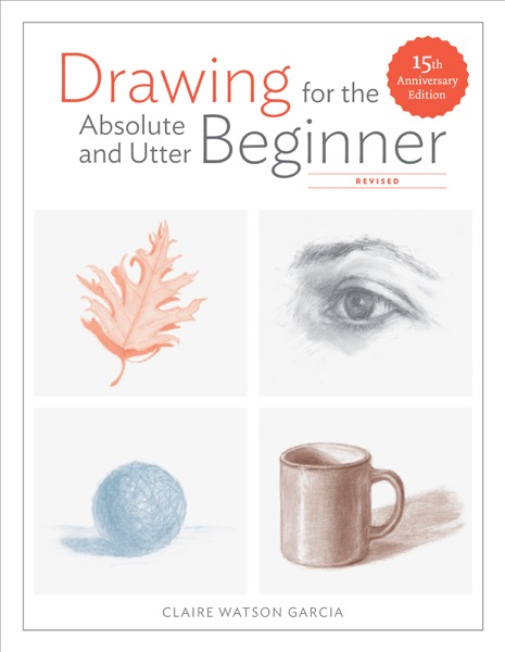 Drawing for the Absolute and Utter Beginner, Revised