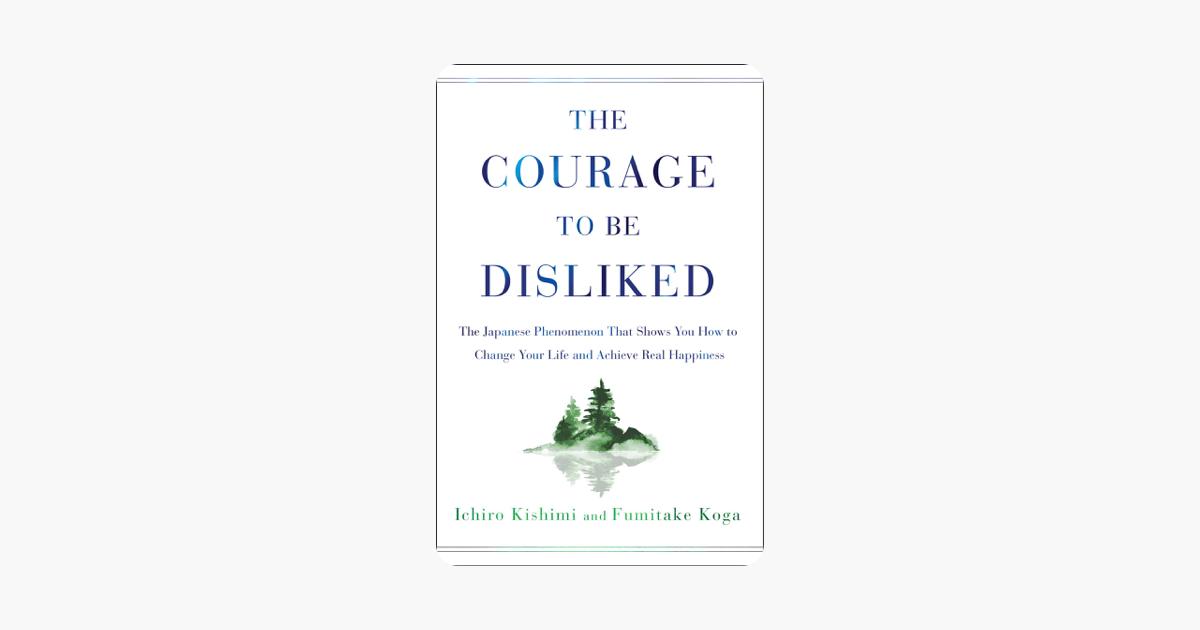 The Courage to Be Disliked - Ichiro Kishimi & Fumitake Koga