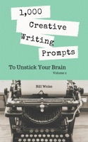 1,000 Creative Writing Prompts to Unstick Your Brain: Volume 2