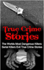 Travis S. Kennedy - True Crime Stories: The Worlds Most Dangerous Killers: Serial Killers Evil True Crime Stories artwork