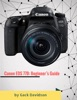 Canon Eos 77d: Beginner's Guide