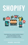 Shopify The Essential Guide To Effectively Plan And Market Your Shopify E-commerce Store