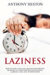 Laziness How To Turn Your Life Around With Proven Methods To Overcome Procrastination Laziness And Lack Of Motivation