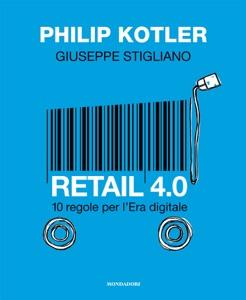 Retail 4.0 da Giuseppe Stigliano & Philip Kotler