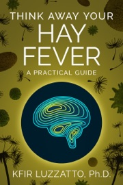 THINK AWAY YOUR HAY FEVER: A PRACTICAL GUIDE