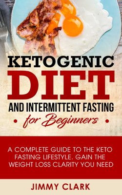 Ketogenic Diet and Intermittent Fasting for Beginners - Jimmy Clark book