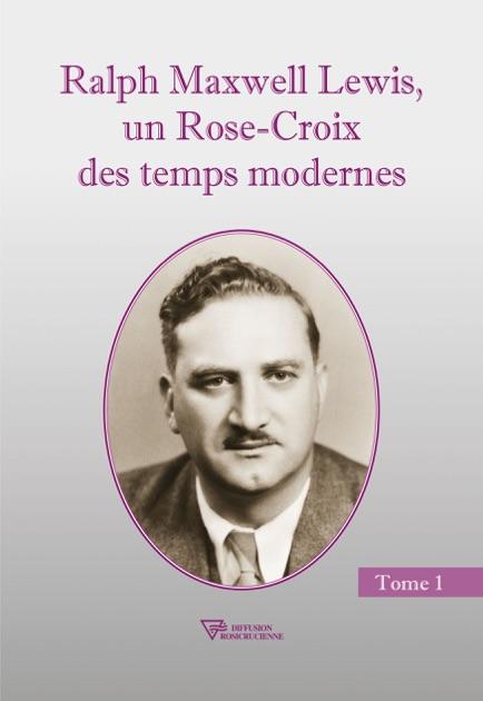 Ralph Maxwell Lewis Un Rose Croix Des Temps Modernes Tome 1 By