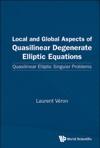 Local And Global Aspects Of Quasilinear Degenerate Elliptic Equations Quasilinear Elliptic Singular Problems