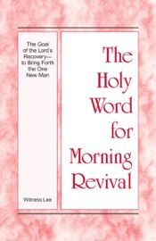 The Holy Word for Morning Revival - The Goal of the Lord's Recovery—to Bring Forth the One New Man PDF Download