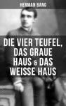Herman Bang Die Vier Teufel Das Graue Haus  Das Weie Haus