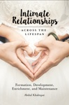 Intimate Relationships Across The Lifespan Formation Development Enrichment And Maintenance