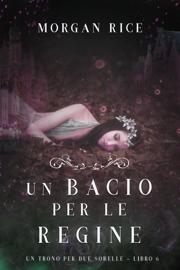 Un Bacio per le Regine (Un Trono per due Sorelle—Libro Sei)