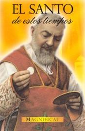 El Santo de estos tiempos: Padre Pío