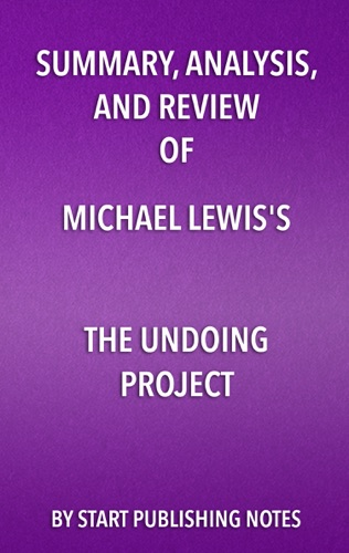 Start Publishing Notes - Summary, Analysis, and Review of Michael Lewis's The Undoing Project