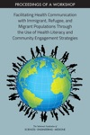 Facilitating Health Communication With Immigrant Refugee And Migrant Populations Through The Use Of Health Literacy And Community Engagement Strategies