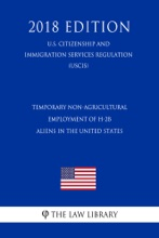 Temporary Non-Agricultural Employment of H-2B Aliens in the United States (U.S. Citizenship and Immigration Services Regulation) (USCIS) (2018 Edition)