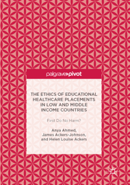 The Ethics of Educational Healthcare Placements in Low and Middle Income Countries book
