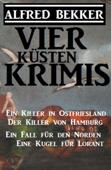 Vier Küsten-Krimis: Ein Killer in Ostfriesland / Der Killer von Hamburg / Ein Fall für den Norden / Eine Kugel für Lorant