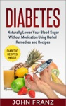 Diabetes Naturally Lower Your Blood Sugar Without Medication Using Herbal Remedies And Recipes
