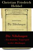 Die Nibelungen - Ein deutsches Trauerspiel in drei Abteilungen - Vollständige Ausgabe