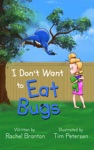 I Dont Want To Eat Bugs