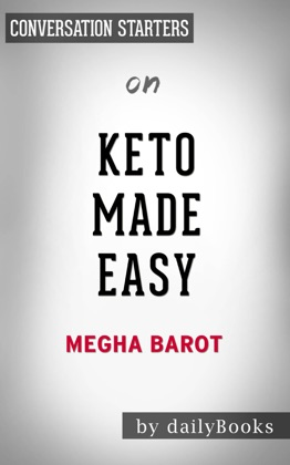 Keto Made Easy: 100+ Easy Keto Dishes Made Fast to Fit Your Life by Megha Barot: Conversation Starters