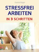 Stress bewältigen: STRESS BEWÄLTIGEN IM JOB IN 3 SCHRITTEN! Wie Du mit der 3 Schritte Methode im Beruf sofort Deinen Stress bewältigen, mit einfachem Zeitmanagement stressfrei arbeiten und so auch stressfreier leben wirst!