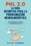 PNL 20 La Gua Definitiva Para La Programacin Neurolingstica Spanish VersionVersion En Espaol - Cmo Reconfigurar Su Cerebro Y Crear La Vida Que Desea Y Convertirse En La Persona Que Quera S