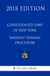 Consolidated Laws Of New York - Eminent Domain Procedure 2018 Edition