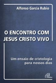 O ENCONTRO COM JESUS CRISTO VIVO