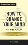 How To Change Your Mind What The New Science Of Psychedelics Teaches Us About Consciousness Dying Addiction Depression And Transcendence By Michael Pollan