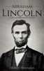 Henry Freeman - Abraham Lincoln: A Life From Beginning to End artwork
