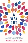 A Way Out A Memoir Of Conquering Depression And Social Anxiety