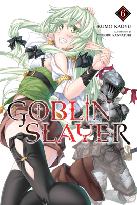 Goblin Slayer, Vol. 6 (light novel) - Kumo Kagyu & Noboru Kannatuki book