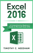 Excel 2016: A Comprehensive Beginner's Guide to Microsoft Excel 2016