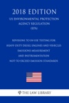 Revisions To In-Use Testing For Heavy-Duty Diesel Engines And Vehicles - Emissions Measurement And Instrumentation - Not-to-Exceed Emission Standards US Environmental Protection Agency Regulation EPA 2018 Edition