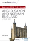 My Revision Notes Edexcel GCSE  9-1 History Anglo-Saxon And Norman England C1060-88