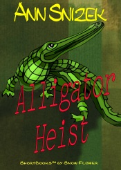 Download and Read Online Alligator Heist: A ShortBook by Snow Flower