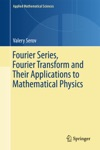Fourier Series Fourier Transform And Their Applications To Mathematical Physics