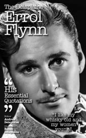 The Delplaine ERROL FLYNN - His Essential Quotations