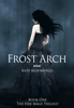 Kate Bloomfield - Frost Arch (Book 1: The Fire Mage Trilogy) artwork