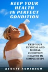 Keep Your Health In Perfect Condition Keep Your Physical And Mental Condition Healthy In Simple Steps