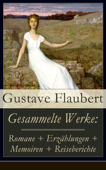 Gesammelte Werke: Romane + Erzählungen + Memoiren + Reiseberichte