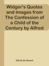 Widger's Quotes And Images From The Confession Of A Child Of The Century By Alfred De Musset / The French Immortals: Quotes And Images